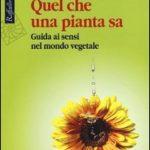 Quel che una pianta sa. Guida ai sensi  nel mondo vegetale. Il Libro